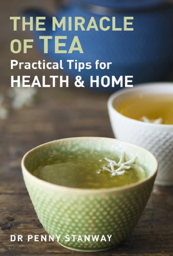 The Miracle of Tea: Practical Tips for Health, Home and Beauty (English Edition)