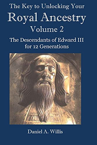The Key to Your Royal Ancestry: The Descendants of Edward III for 12 Generations