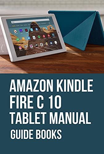 Amazon Kindle Fire C 10 Tablet Manual: Guide Books: Fire Hd 10 Tablet (English Edition)