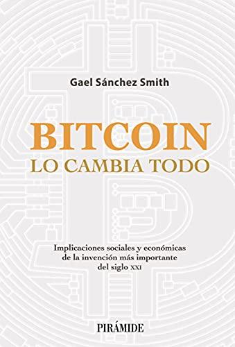 Bitcoin lo cambia todo de Gael Sánchez Smith