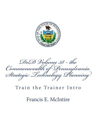 DoD Vol38 the Common wealth of Pennsylvania Strategic Technology Planning: Train the Trainer Intro (STP Facilitator Intro) (Volume 38)
