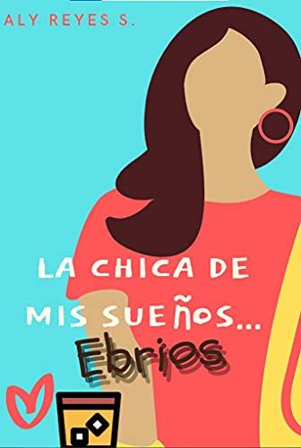 La chica de mis sueños ebrios de Aly Reyes S.
