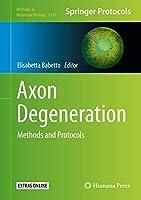 Axon Degeneration: Methods and Protocols (Methods in Molecular Biology (2143))