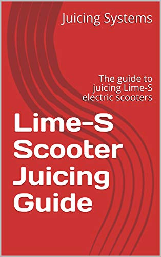 Lime-S Scooter Juicing Guide: The guide to juicing Lime-S electric scooters (English Edition)