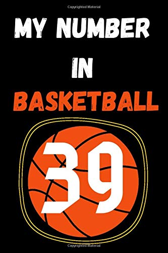 my number in basketball 39: notebook basketball with the number you love/motivation journal sports/Funny,cute,basketball gifts Ideas for lovers ... /110 page. 6x9. soft cover. matte finish