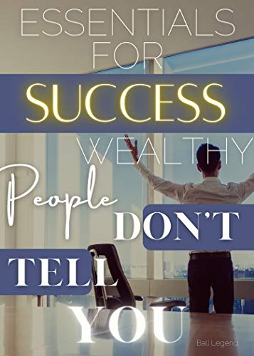 Essentials For Success Wealthy People Don't Tell You (The Big Picture) (English...