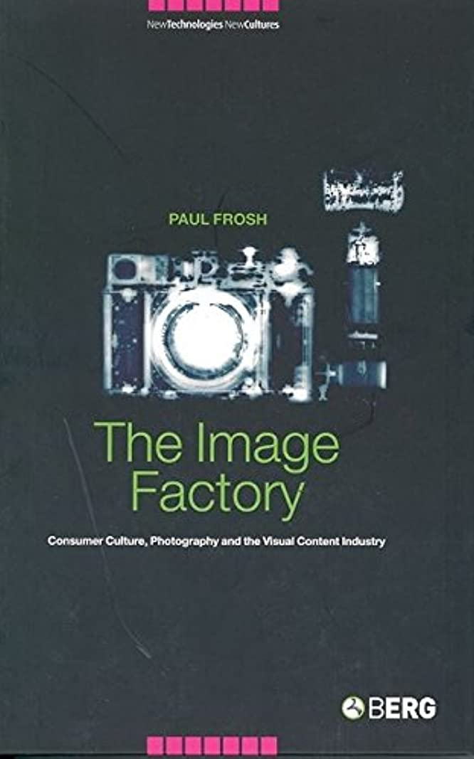準備責任冷蔵するThe Image Factory: Consumer Culture, Photography and the Visual Content Industry (New Technologies/New Cultures)