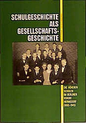 Schulgeschichte als Gesellschaftsgeschichte: Die höheren Schulen im Berliner Vorort Hermsdorf (1893-1945) (Reihe Deutsche Vergangenheit / Stätten der Geschichte Berlins)