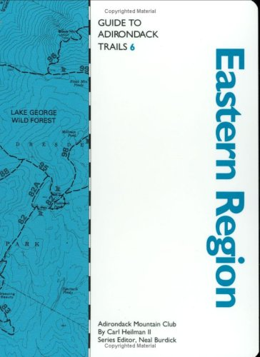 Guide to Adirondack Trails: Eastern Region (The Forest Preserve Series, Vol 6)