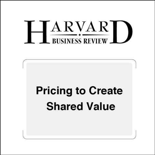 Pricing to Create Shared Value (Harvard Business Review) audiobook cover art