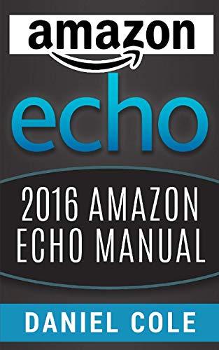 Amazon Echo: 2016 Amazon Echo Manual