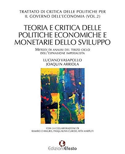 Trattato di critica delle politiche per il governo dell'economia. Teoria e critica delle politiche economiche e monetarie dello sviluppo. Metodi di ... ciclo dell'espansione imperialista (Vol. 2)