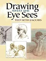 Drawing What the Eye Sees by Ted Seth Jacobs(2013-09-19)