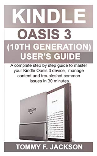 Kindle Oasis 3 (10th Generation) User's Guide: A complete step by step guide to master the Kindle Oasis 3 device, manage content and troubleshot common issues in 30 minutes (English Edition)