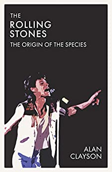 The Rolling Stones: How, Why and Where it all Began (The Origin of the Species Book 1) by [Alan Clayson]