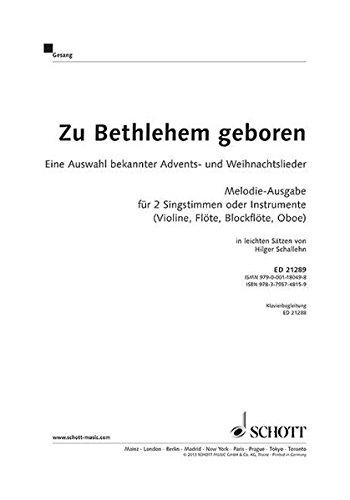 Zu Bethlehem geboren: Eine Auswahl bekannter Advents- und Weihnachtslieder. 2 Singstimmen oder 2-stimmigen Chor. Melodie-Ausgabe.