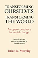 Transforming the Ourselves, Transforming the World: An Open Conspiracy for Social Change