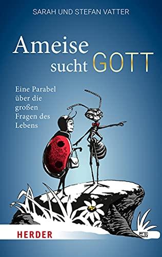 Ameise sucht Gott: Eine Parabel über die großen Fragen des Lebens (German Edition)