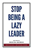 Stop Being a Lazy Leader