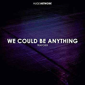 We Could Be Anything