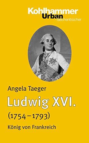 Ludwig XVI. (1754-1793): König von Frankreich (Urban-Taschenbücher, Band 610)