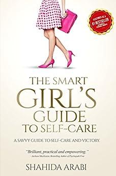 The Smart Girl's Guide to Self-Care by [Shahida Arabi]
