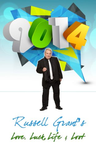 Russell Grant's 2014 Love, Luck Life & Loot: 2014 Horoscopes by Russell Grant (English Edition)