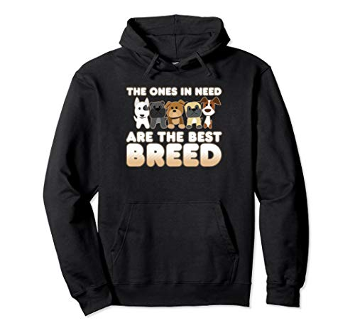 Dog Rescue Shirts The Ones In Need Are The Best Breed Pullover Hoodie