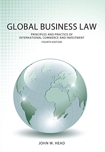 Compare Textbook Prices for Global Business Law: Principles and Practice of International Commerce and Investment 4 Edition ISBN 9781531004118 by Head, John W.
