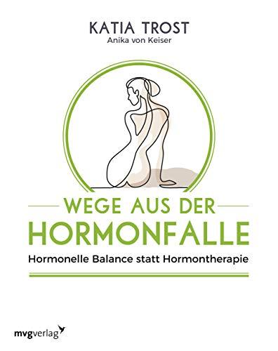Wege aus der Hormonfalle: Hormonelle Balance statt Hormontherapie