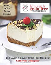 The Art Of Grain-Free Baking: 119 Delicious Sweet + Savory Grain-Free Recipes (Lila Ruth Grain Free The Cookbook)