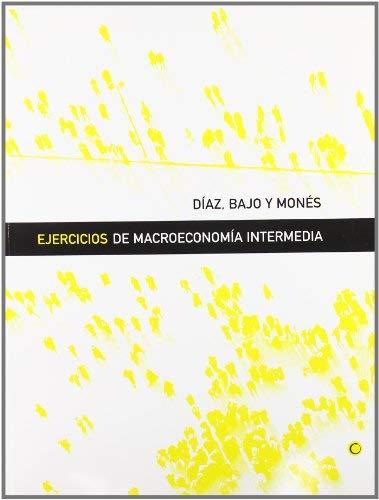 Ejercicios de macroeconomía intermedia by DÍAZ/MONÉS(1905-06-22)