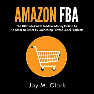 Amazon FBA: The Ultimate Guide to Make Money Online as an Amazon Seller by Launching Private Label Products cover art