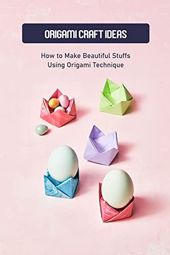 Origami Craft Ideas: How to Make Beautiful Stuffs Using Origami Technique: Origami Technique Tutorials (English Edition)