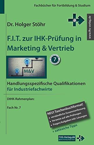 F.I.T. zur IHK-Prüfung in Marketing & Vertrieb: Handlungsspezifische Qualifikationen für Industriefachwirte (Fachbücher für Fortbildung & Studium)