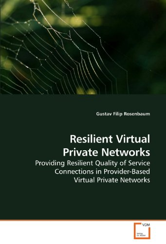 Resilient Virtual Private Networks: Providing Resilient Quality of Service Connections in Provider-Based Virtual Private Networks