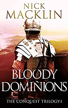 Bloody Dominions: The Conquest Trilogy:1 by [Nick Macklin]