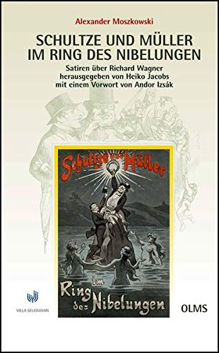 Schultze und Müller im Ring des Nibelungen - Satiren über Richard Wagner 1881/1911