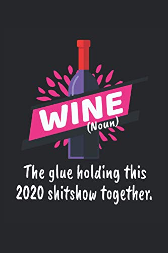 Wine the glue holding this shitshow together: Sarcasm Pandemic Dark Humor Wine Alcohol Gifts Notebook ruled (A5 format, 15.24 x 22.86 cm, 120 pages)