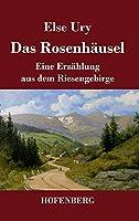 Das Rosenhaeusel: Eine Erzaehlung aus dem Riesengebirge