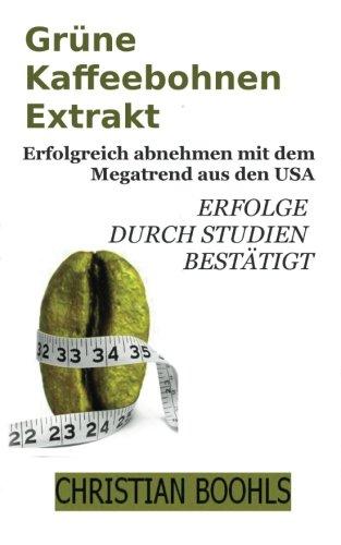 Gruene Kaffeebohnen Extrakt: Abnehmen mit dem Megatrend aus den USA. Erfolge durch Studien bestaetigt.