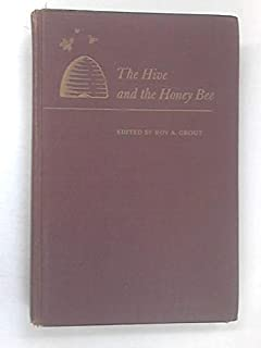 The Hive and the Honey Bee: A New Book on Beekeeping Which Continues the Tradition of