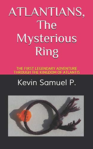 ATLANTIANS The Mysterious Ring: The First Legendary Adventure Through the Kingdom of Atlantis