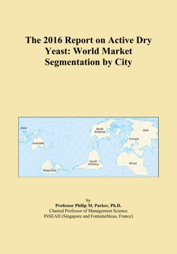 The 2016 Report on Active Dry Yeast: World Market Segmentation by City