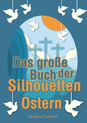 Das große Buch der Silhouetten - Ostern: Viele wunderschöne Scherenschnittmotive - Ostermotive