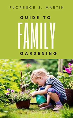 Guide to Family Gardening: A garden is a kind of living miracle where all kinds of life interacts and you get to orchestrate.