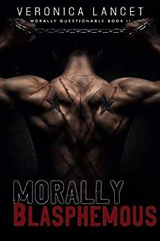 Morally Blasphemous: A Dark Mafia Romance (Morally Questionable Book 2) by [Veronica Lancet]