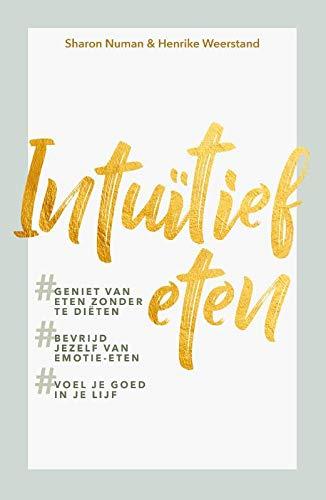 Intuïtief eten: Geniet van eten zonder te diëten, bevrijd jezelf van emotie-eten en voel je goed in je lijf