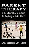 Parent Therapy: The Relational Alternative to Working with Children