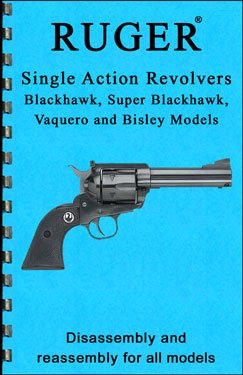 Ruger Single Action Revolvers Blackhawk, Vaquero, and Bisley Disassembly & Reassembly Gun-guide (Disassembly & Reassembly Guide)